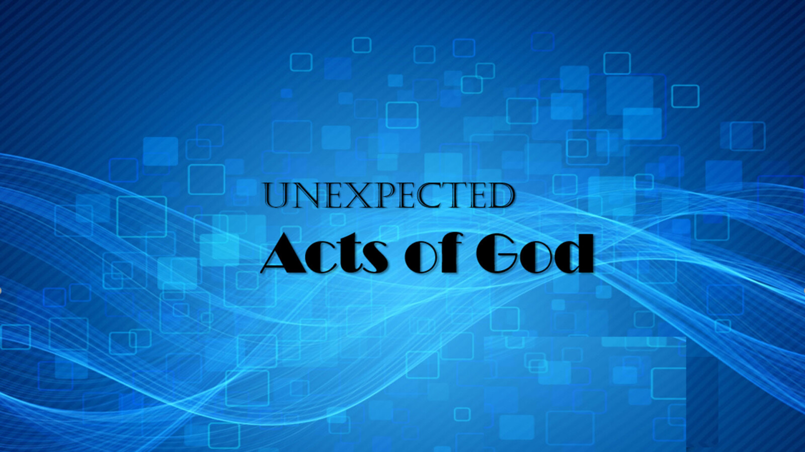 Unexpected Acts of God