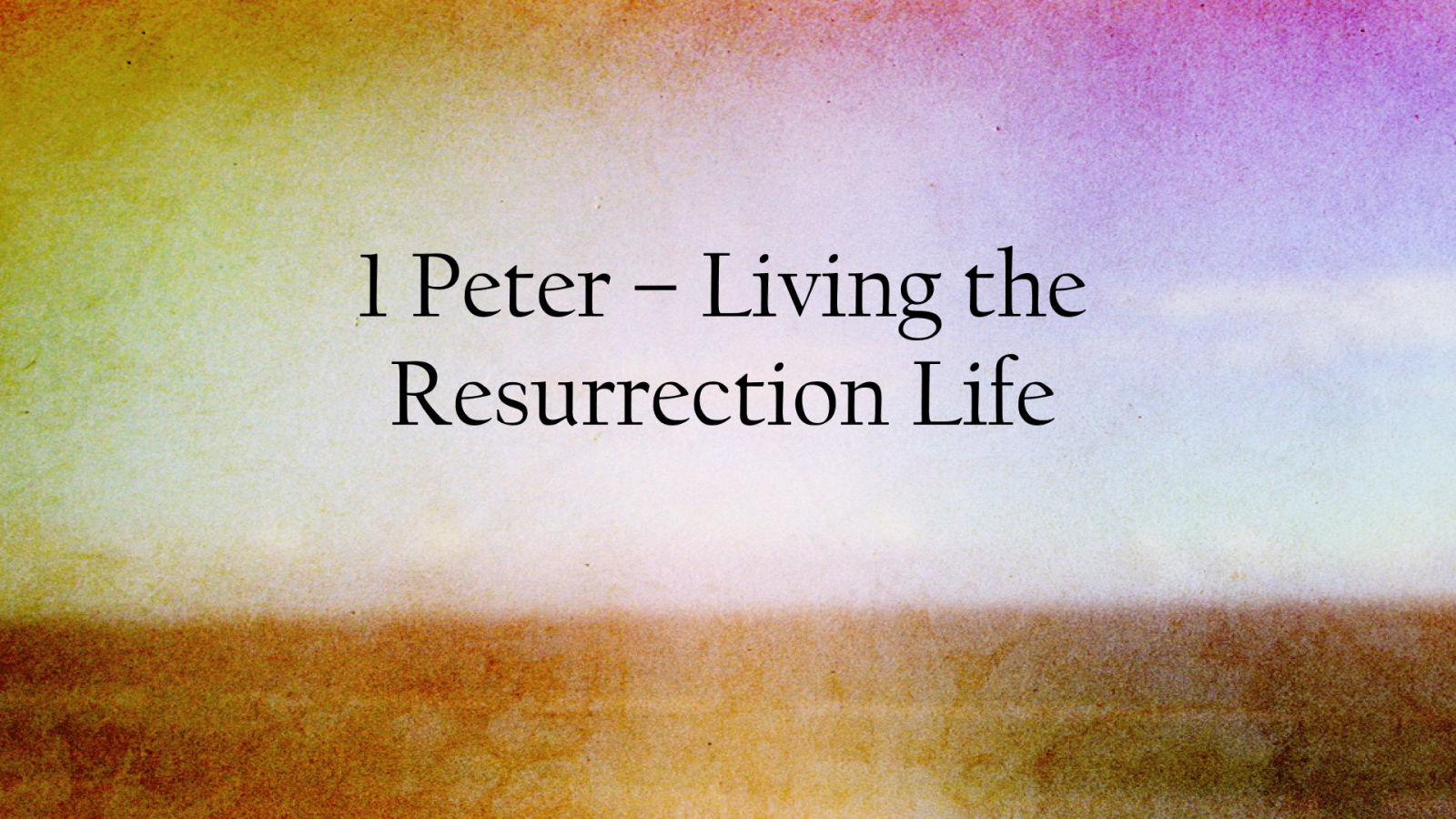 1 Peter - Living the Resurrection Life